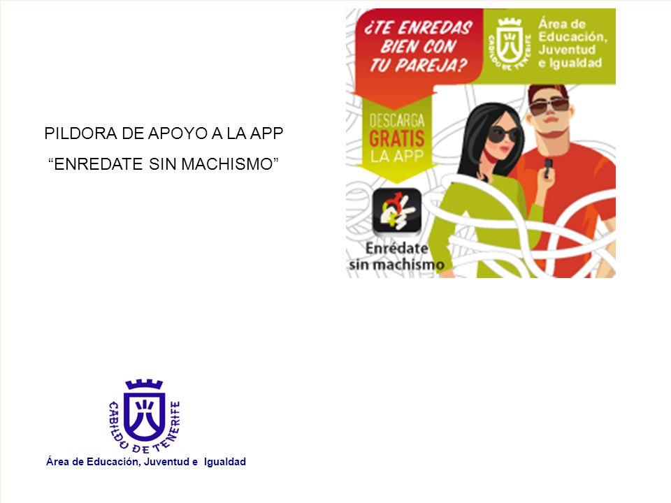 Área de Educación, Juventud e Igualdad PILDORA DE APOYO A LA APP ENREDATE SIN MACHISMO