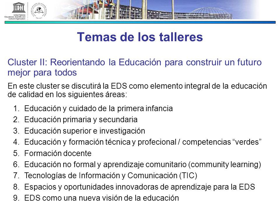 Temas de los talleres Cluster II: Reorientando la Educación para construir un futuro mejor para todos En este cluster se discutirá la EDS como element