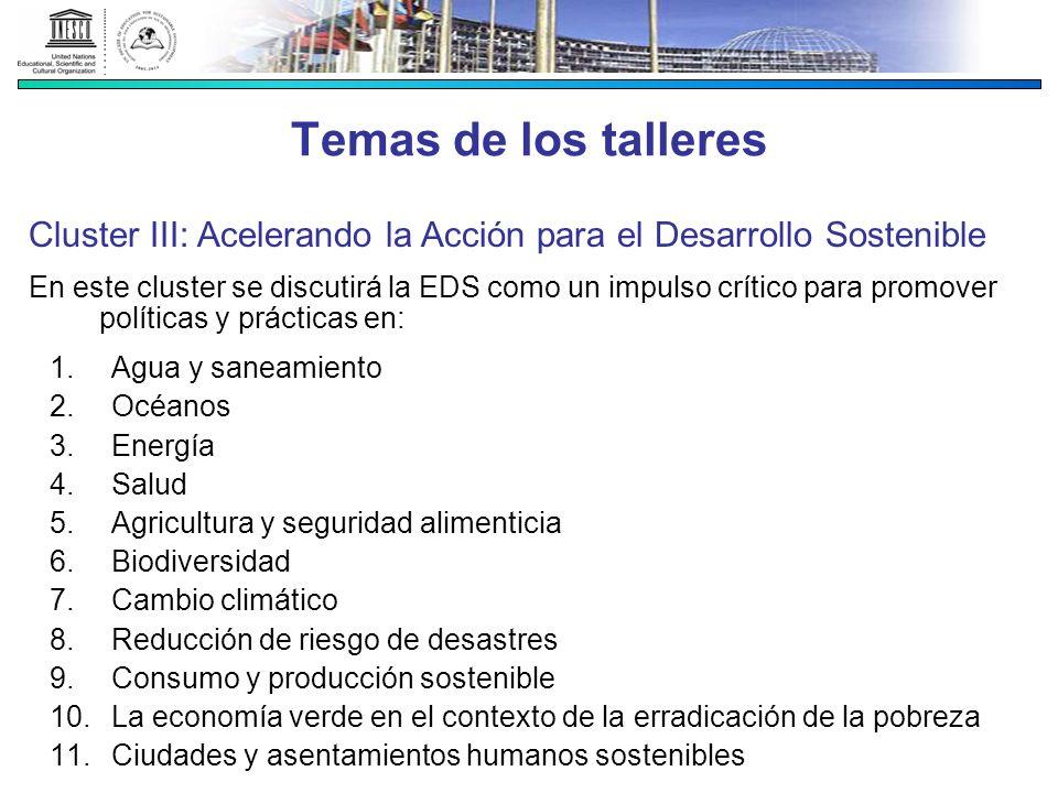 Temas de los talleres Cluster III: Acelerando la Acción para el Desarrollo Sostenible En este cluster se discutirá la EDS como un impulso crítico para