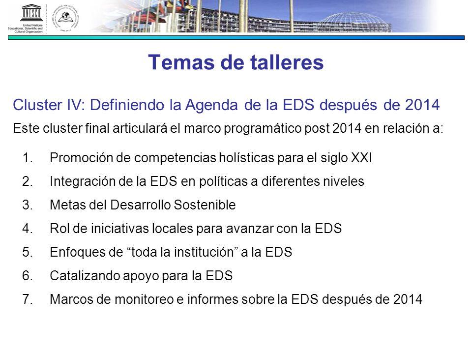 Temas de talleres Cluster IV: Definiendo la Agenda de la EDS después de 2014 Este cluster final articulará el marco programático post 2014 en relación