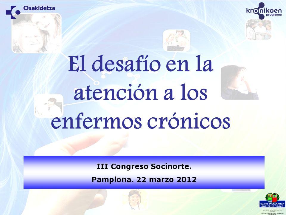 III Congreso Socinorte. Pamplona. 22 marzo 2012 El desafío en la atención a los enfermos crónicos