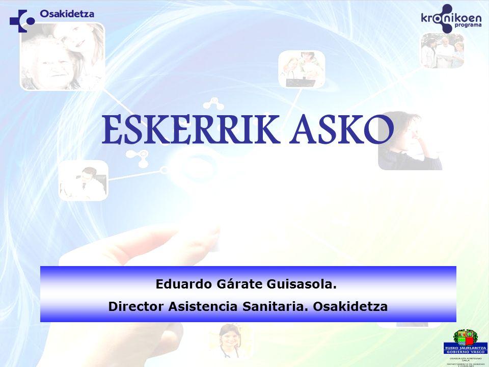 Eduardo Gárate Guisasola. Director Asistencia Sanitaria. Osakidetza ESKERRIK ASKO