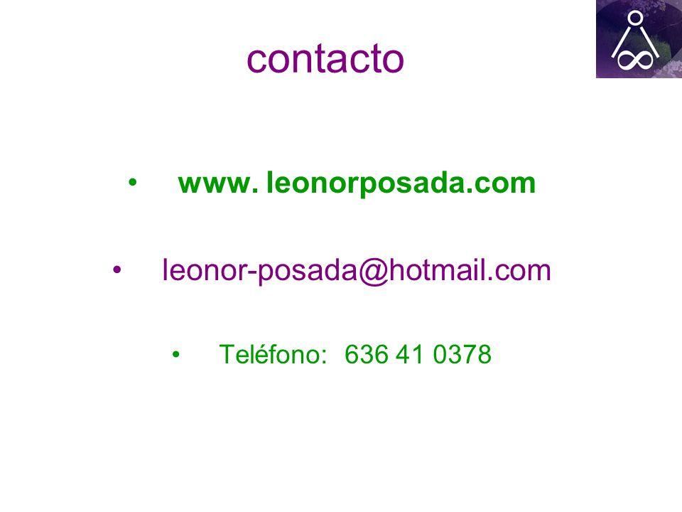 contacto www. leonorposada.com leonor-posada@hotmail.com Teléfono: 636 41 0378