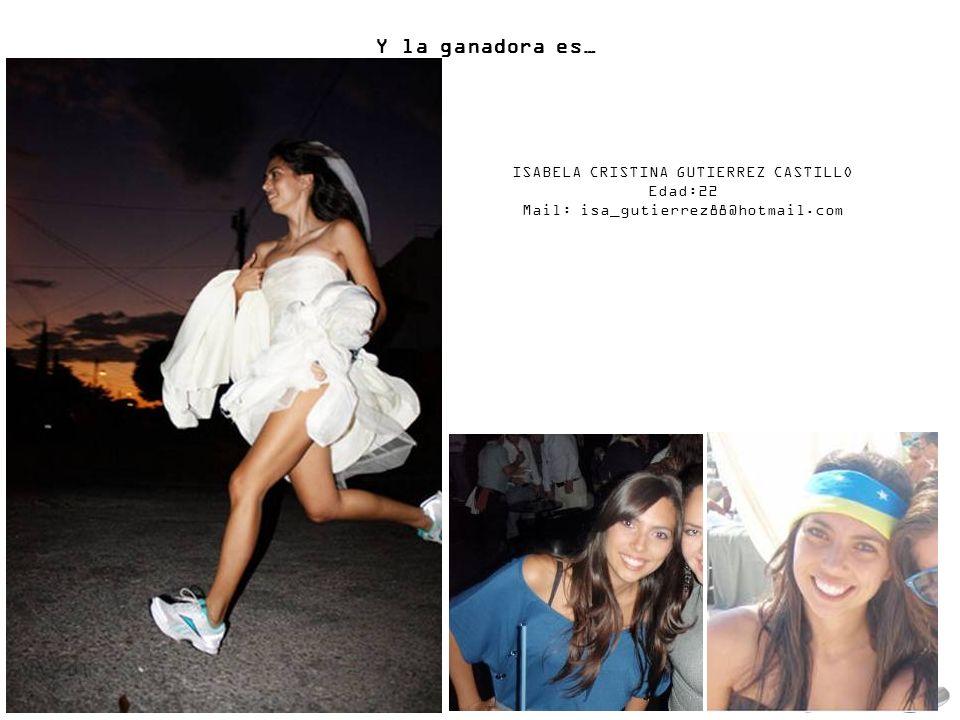 Y la ganadora es… ISABELA CRISTINA GUTIERREZ CASTILLO Edad:22 Mail: isa_gutierrez88@hotmail.com
