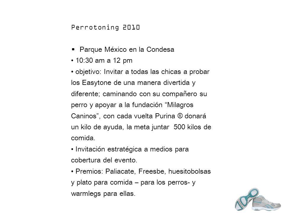 Parque México en la Condesa 10:30 am a 12 pm objetivo: Invitar a todas las chicas a probar los Easytone de una manera divertida y diferente; caminando