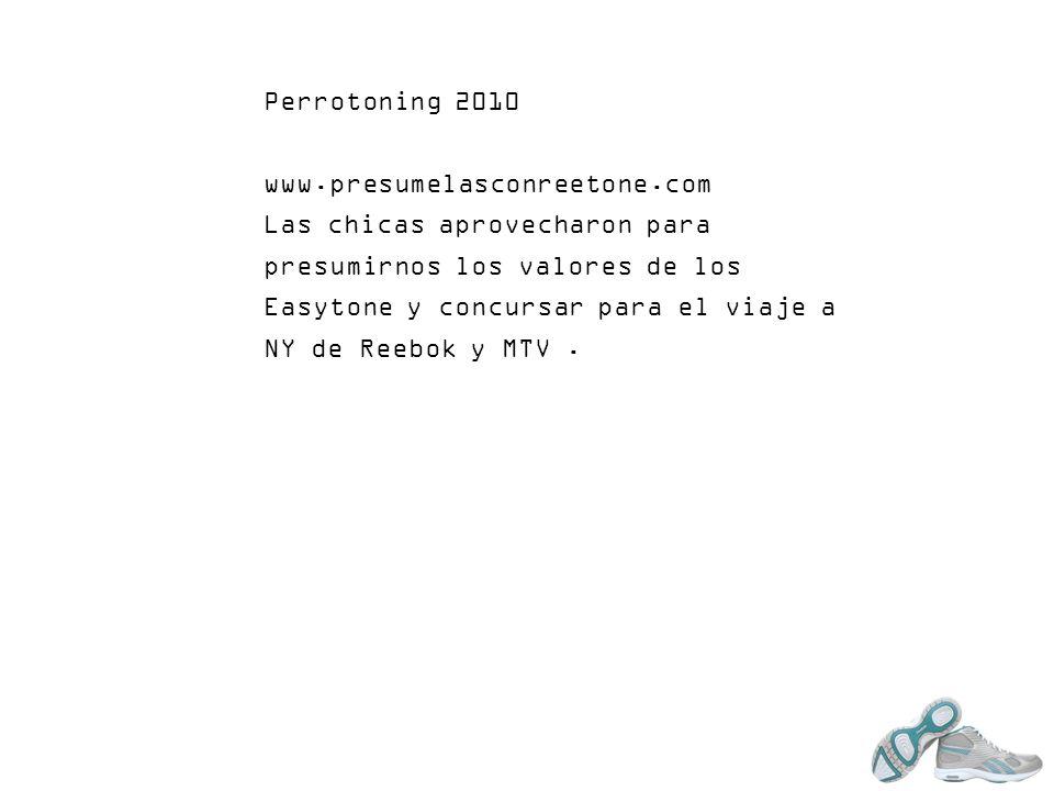 Perrotoning 2010 www.presumelasconreetone.com Las chicas aprovecharon para presumirnos los valores de los Easytone y concursar para el viaje a NY de R
