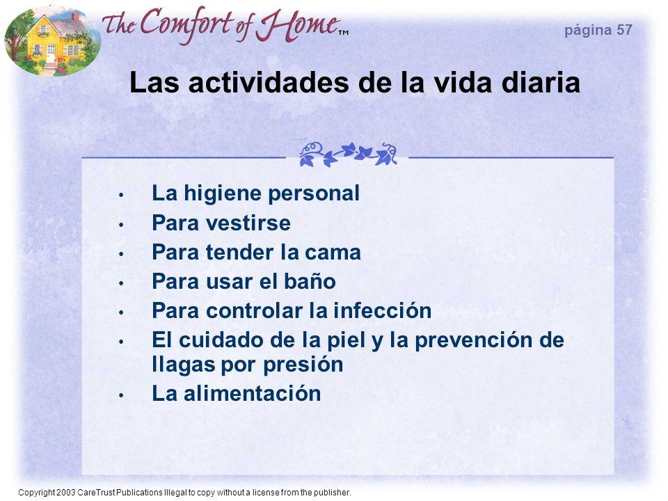 Copyright 2003 CareTrust Publications Illegal to copy without a license from the publisher. Las actividades de la vida diaria La higiene personal Para