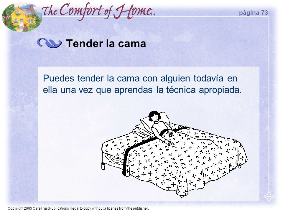 Copyright 2003 CareTrust Publications Illegal to copy without a license from the publisher. Tender la cama Puedes tender la cama con alguien todavía e