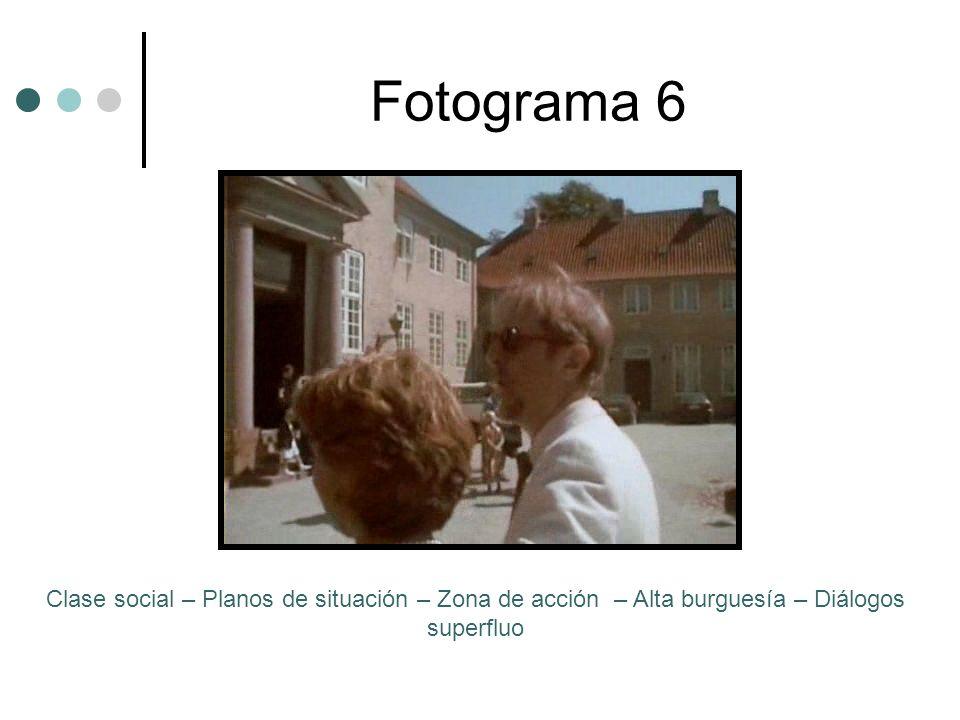 Fotograma 6 Clase social – Planos de situación – Zona de acción – Alta burguesía – Diálogos superfluo