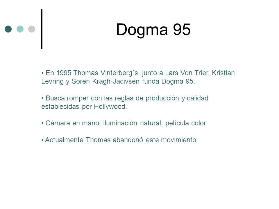 Dogma 95 En 1995 Thomas Vinterberg´s, junto a Lars Von Trier, Kristian Levring y Soren Kragh-Jacivsen funda Dogma 95. Busca romper con las reglas de p