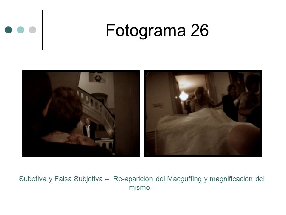 Fotograma 26 Subetiva y Falsa Subjetiva – Re-aparición del Macguffing y magnificación del mismo -