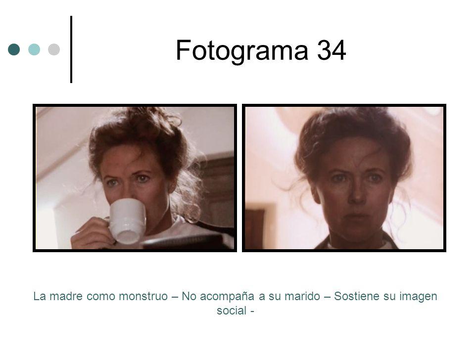 Fotograma 34 La madre como monstruo – No acompaña a su marido – Sostiene su imagen social -