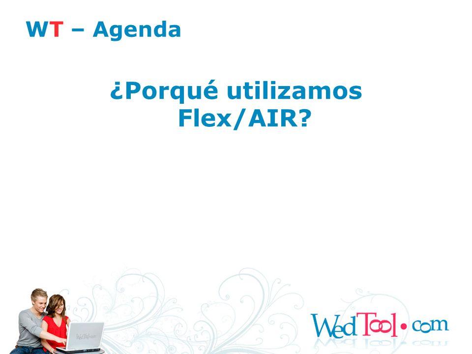 ¿Porqué utilizamos Flex/AIR? WT – Agenda