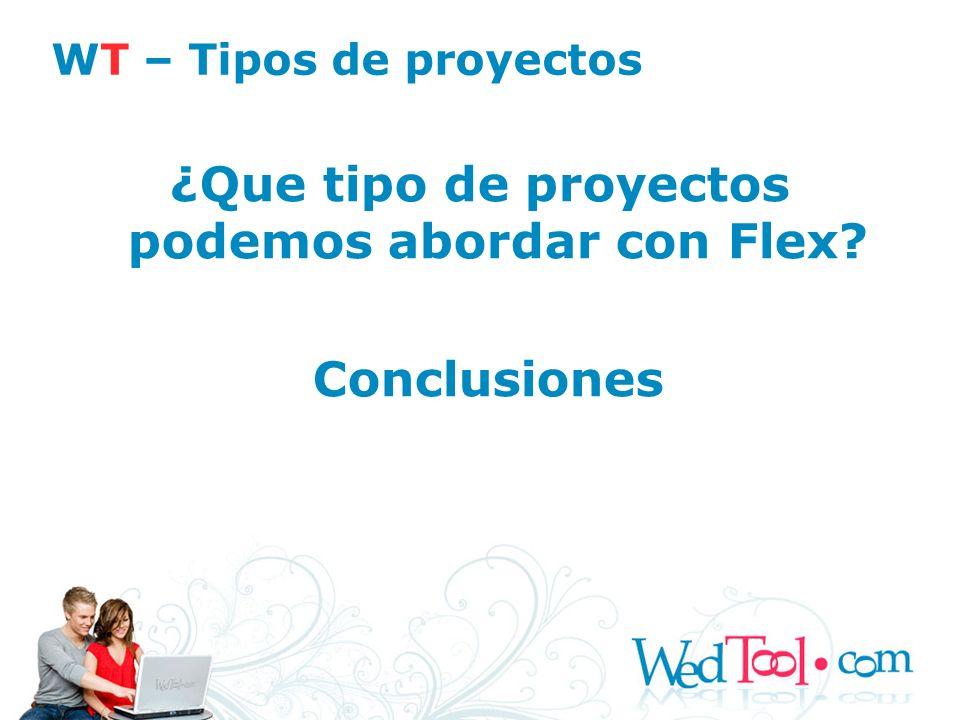 ¿Que tipo de proyectos podemos abordar con Flex? Conclusiones WT – Tipos de proyectos