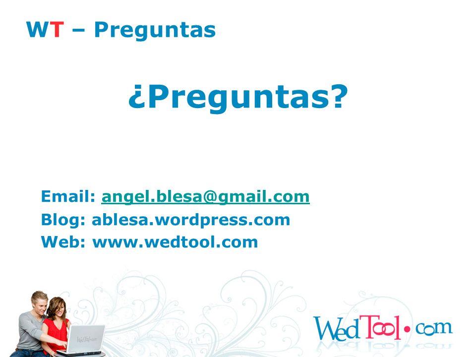 ¿Preguntas? Email: angel.blesa@gmail.comangel.blesa@gmail.com Blog: ablesa.wordpress.com Web: www.wedtool.com WT – Preguntas