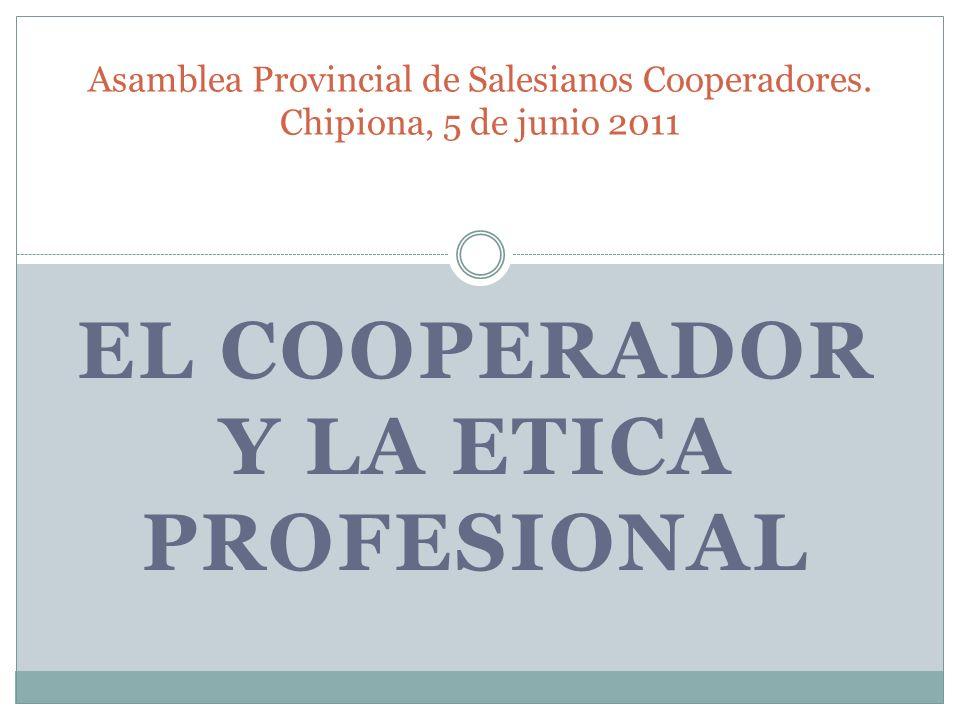 EL COOPERADOR Y LA ETICA PROFESIONAL Asamblea Provincial de Salesianos Cooperadores. Chipiona, 5 de junio 2011