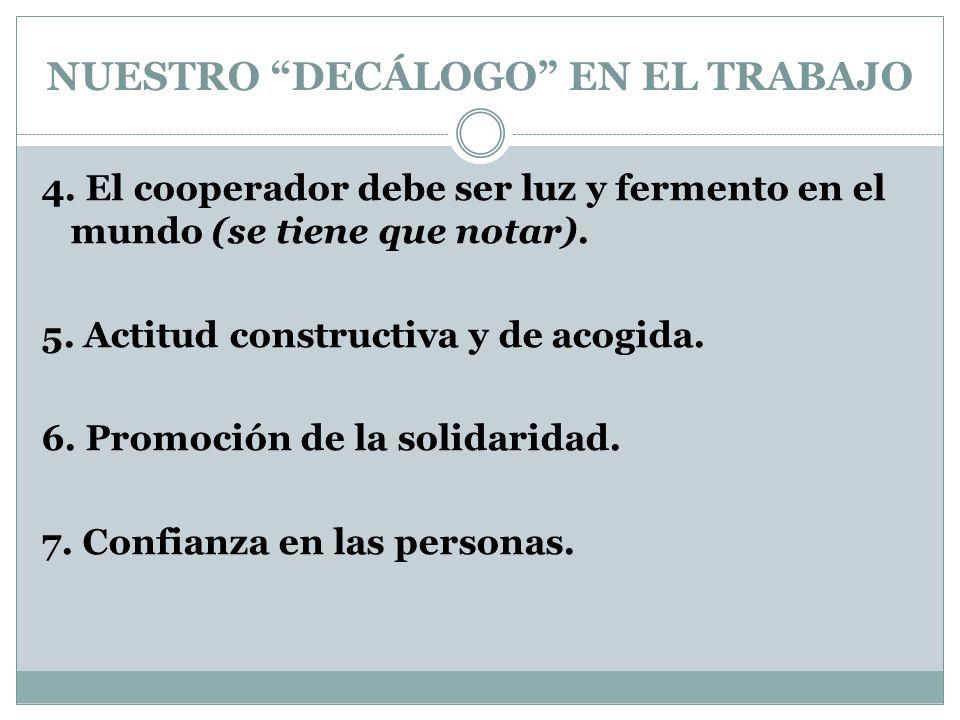 NUESTRO DECÁLOGO EN EL TRABAJO 4. El cooperador debe ser luz y fermento en el mundo (se tiene que notar). 5. Actitud constructiva y de acogida. 6. Pro