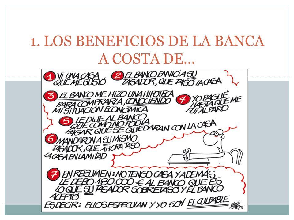 1. LOS BENEFICIOS DE LA BANCA A COSTA DE…
