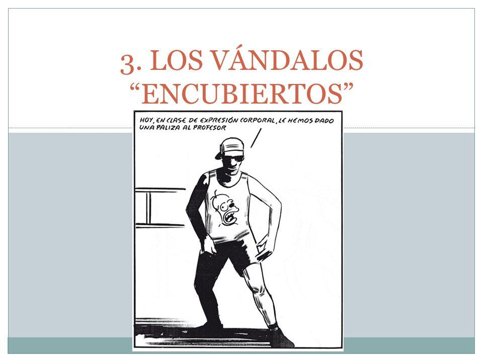 3. LOS VÁNDALOS ENCUBIERTOS