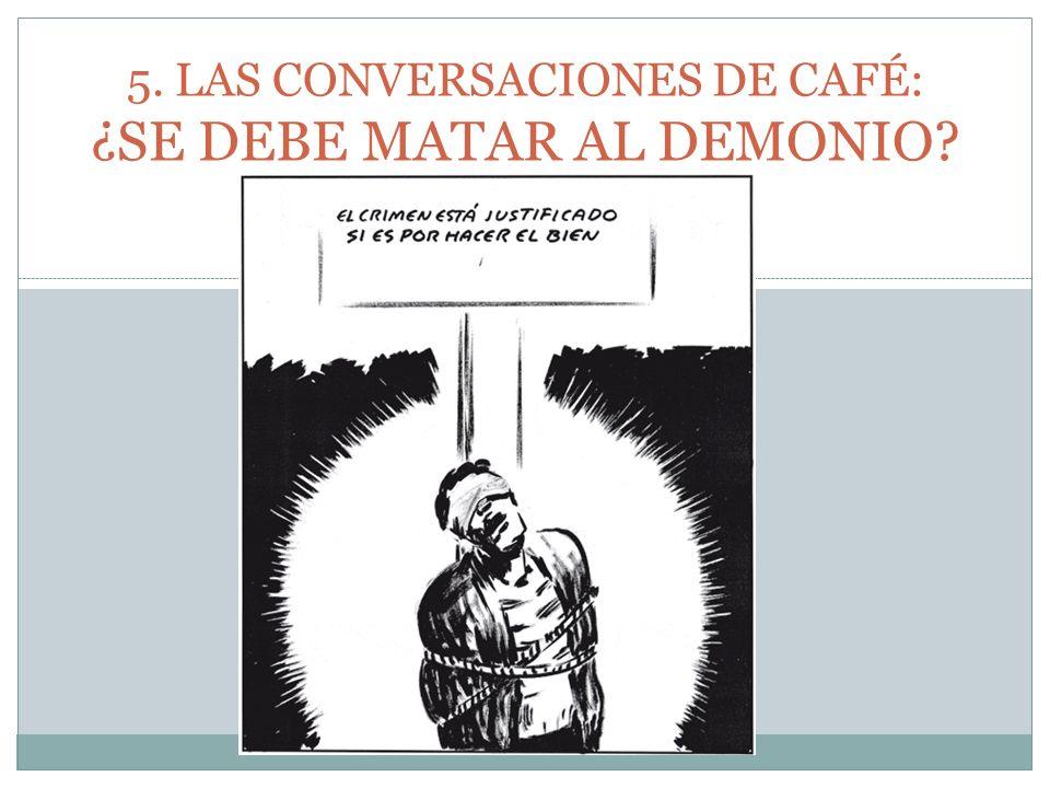 5. LAS CONVERSACIONES DE CAFÉ: ¿SE DEBE MATAR AL DEMONIO?