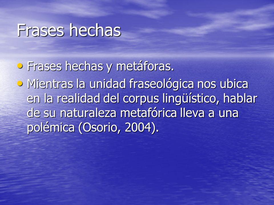 Frases hechas Frases hechas y metáforas. Frases hechas y metáforas. Mientras la unidad fraseológica nos ubica en la realidad del corpus lingüístico, h