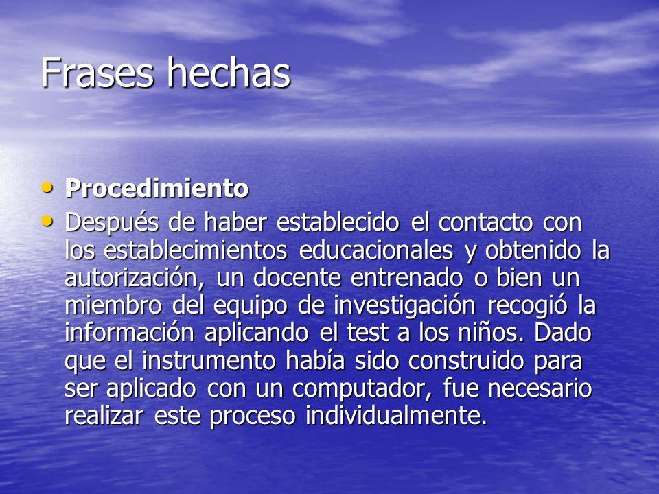 Frases hechas Procedimiento Procedimiento Después de haber establecido el contacto con los establecimientos educacionales y obtenido la autorización,