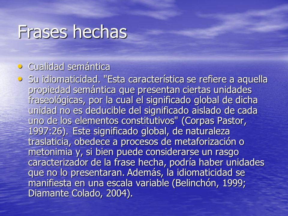 Frases hechas Cualidad semántica Cualidad semántica Su idiomaticidad.
