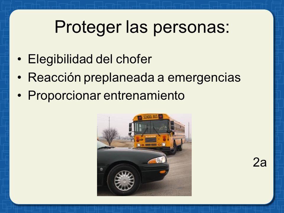 Proteger las personas: Elegibilidad del chofer Reacción preplaneada a emergencias Proporcionar entrenamiento 2a