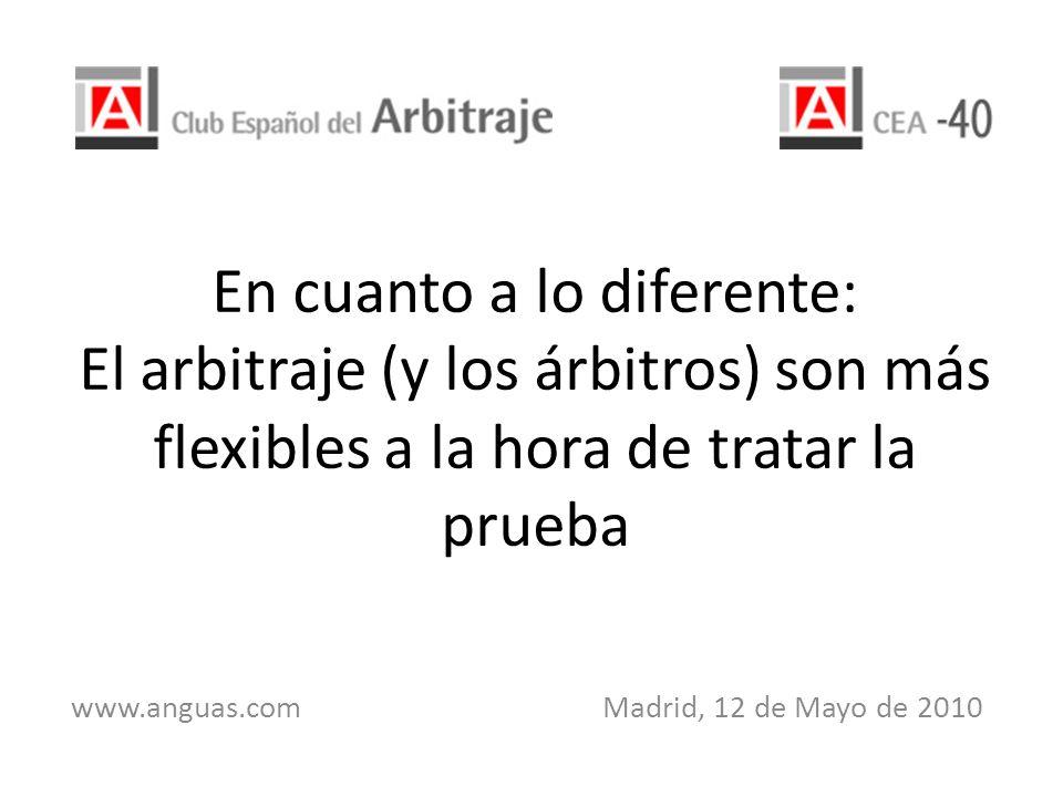 En cuanto a lo diferente: El arbitraje (y los árbitros) son más flexibles a la hora de tratar la prueba www.anguas.com Madrid, 12 de Mayo de 2010