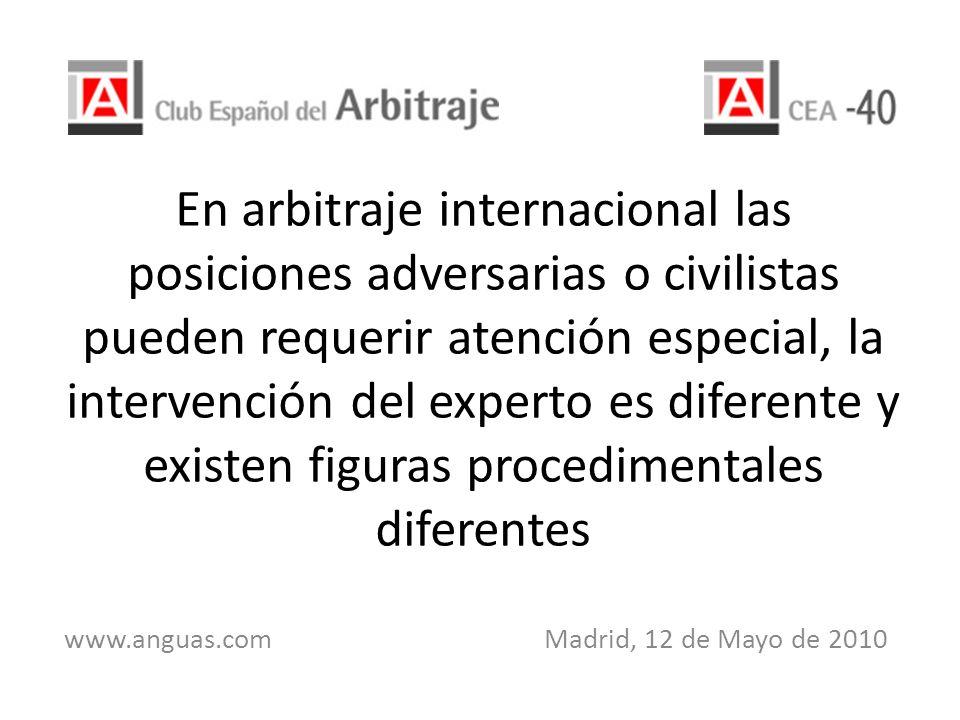 En arbitraje internacional las posiciones adversarias o civilistas pueden requerir atención especial, la intervención del experto es diferente y exist