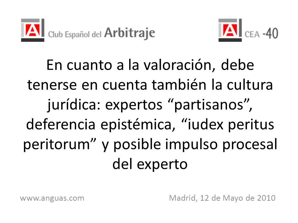 En cuanto a la valoración, debe tenerse en cuenta también la cultura jurídica: expertos partisanos, deferencia epistémica, iudex peritus peritorum y p