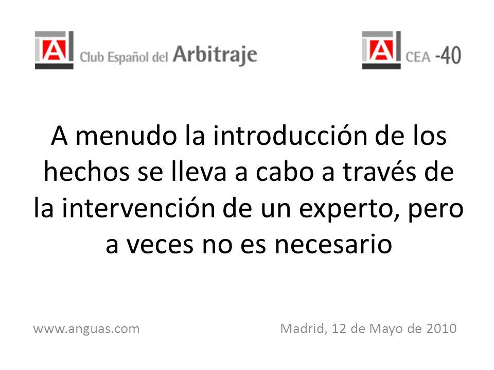 A menudo la introducción de los hechos se lleva a cabo a través de la intervención de un experto, pero a veces no es necesario www.anguas.com Madrid,