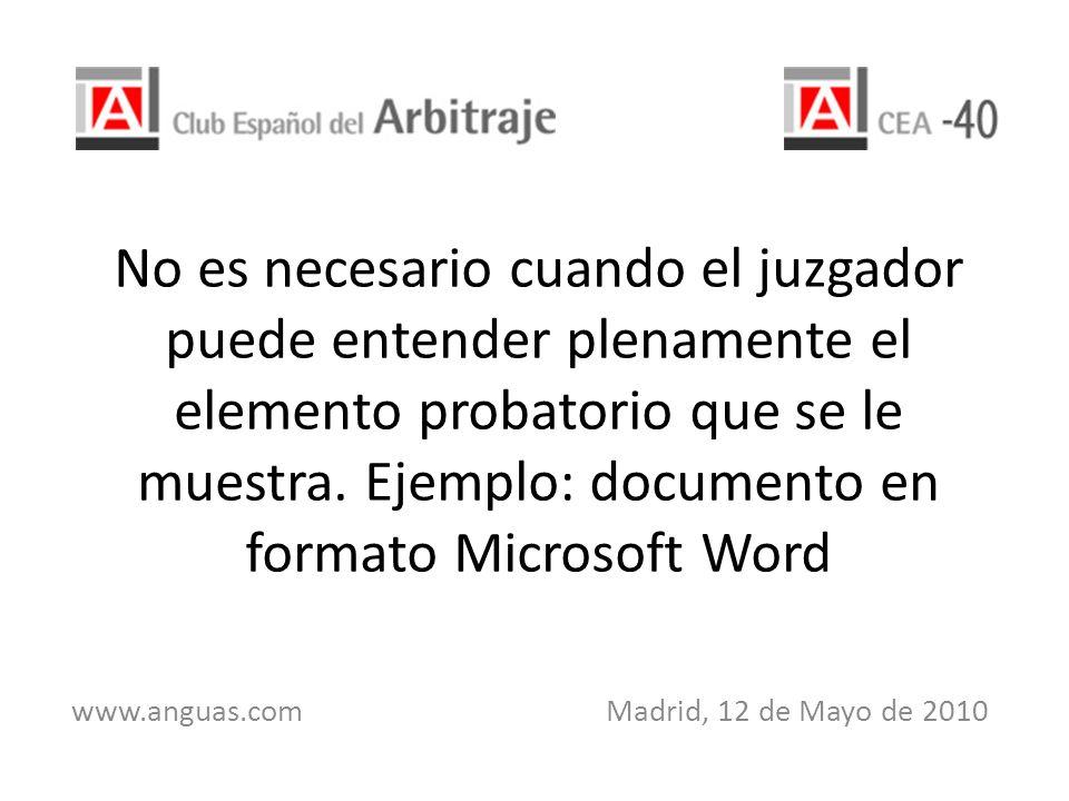No es necesario cuando el juzgador puede entender plenamente el elemento probatorio que se le muestra. Ejemplo: documento en formato Microsoft Word ww