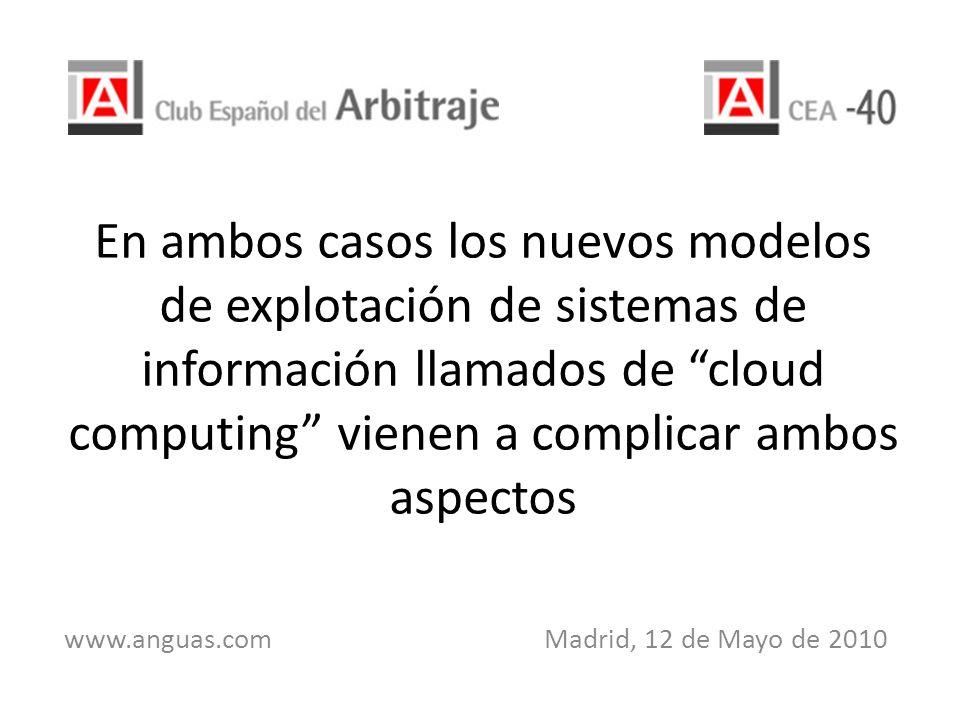 En ambos casos los nuevos modelos de explotación de sistemas de información llamados de cloud computing vienen a complicar ambos aspectos www.anguas.c