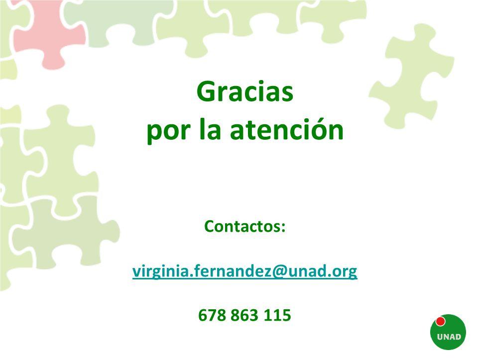 Gracias por la atención Contactos: virginia.fernandez@unad.org 678 863 115 virginia.fernandez@unad.org