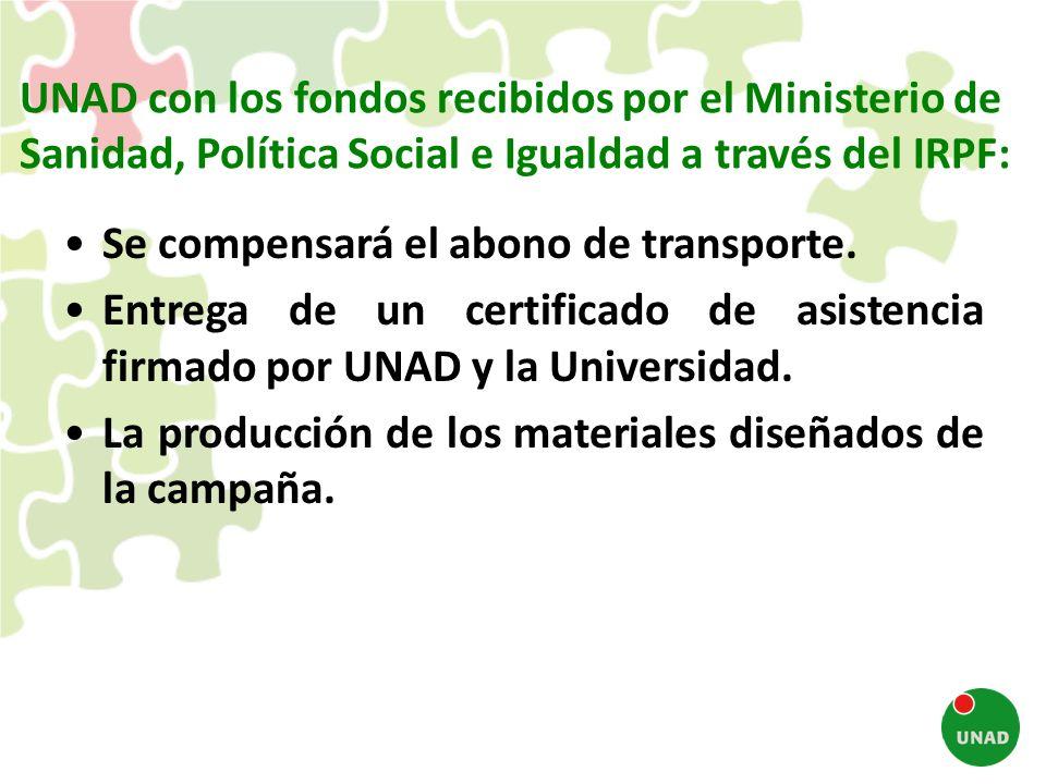 UNAD con los fondos recibidos por el Ministerio de Sanidad, Política Social e Igualdad a través del IRPF: Se compensará el abono de transporte. Entreg