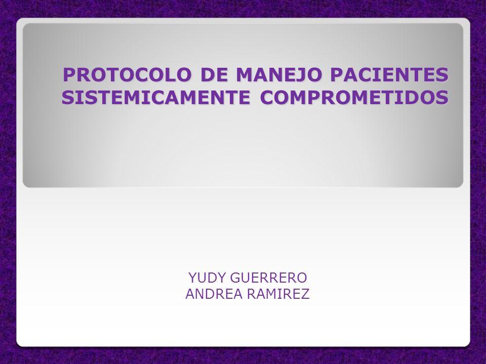 PROTOCOLO DE MANEJO PACIENTES SISTEMICAMENTE COMPROMETIDOS YUDY GUERRERO ANDREA RAMIREZ