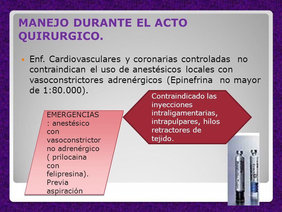 MANEJO DURANTE EL ACTO QUIRURGICO. Enf. Cardiovasculares y coronarias controladas no contraindican el uso de anestésicos locales con vasoconstrictores