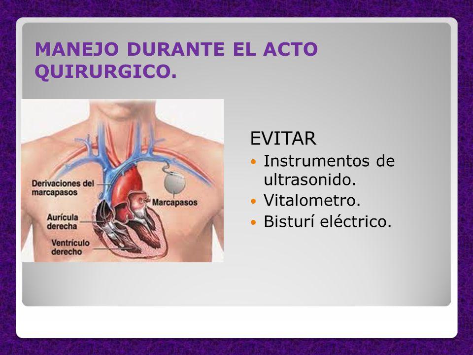 MANEJO DURANTE EL ACTO QUIRURGICO. EVITAR Instrumentos de ultrasonido. Vitalometro. Bisturí eléctrico.