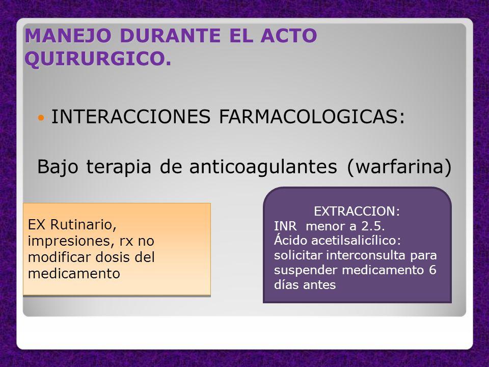 MANEJO DURANTE EL ACTO QUIRURGICO. INTERACCIONES FARMACOLOGICAS: Bajo terapia de anticoagulantes (warfarina) EX Rutinario, impresiones, rx no modifica