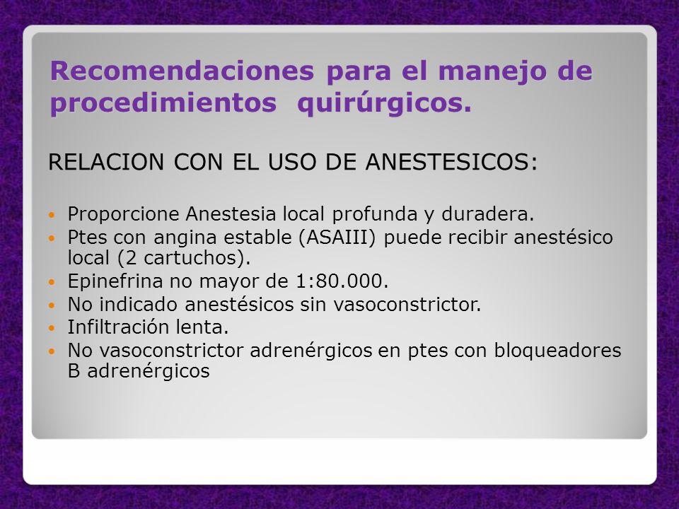 Recomendaciones para el manejo de procedimientos quirúrgicos. RELACION CON EL USO DE ANESTESICOS: Proporcione Anestesia local profunda y duradera. Pte