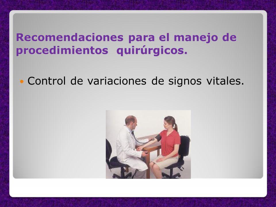 Recomendaciones para el manejo de procedimientos quirúrgicos. Control de variaciones de signos vitales.