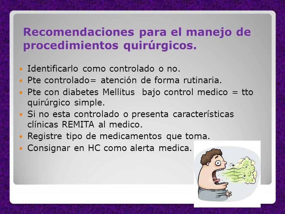 Recomendaciones para el manejo de procedimientos quirúrgicos. Identificarlo como controlado o no. Pte controlado= atención de forma rutinaria. Pte con