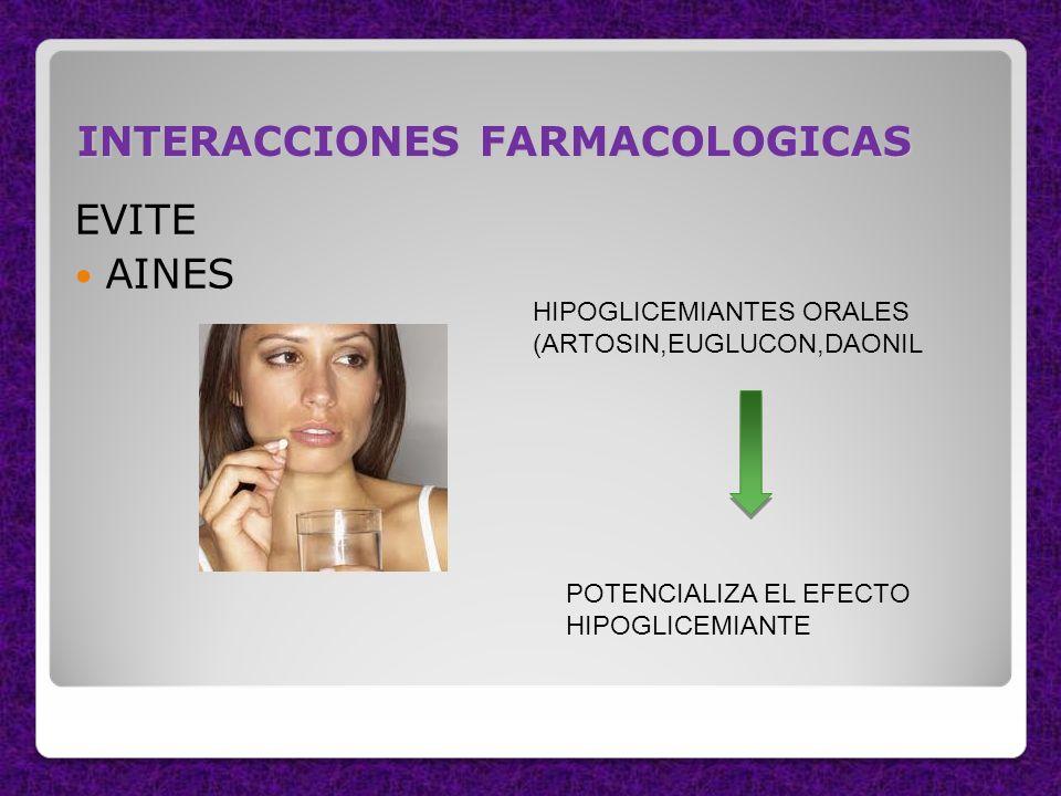 INTERACCIONES FARMACOLOGICAS EVITE AINES HIPOGLICEMIANTES ORALES (ARTOSIN,EUGLUCON,DAONIL POTENCIALIZA EL EFECTO HIPOGLICEMIANTE
