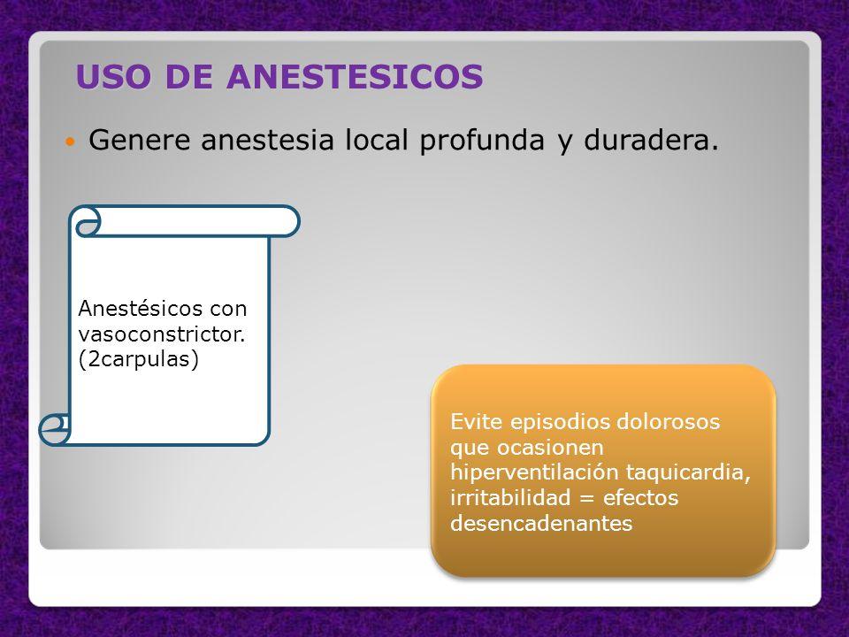 USO DE ANESTESICOS Genere anestesia local profunda y duradera. Anestésicos con vasoconstrictor. (2carpulas) Evite episodios dolorosos que ocasionen hi