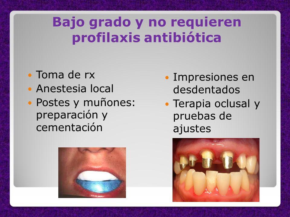 Bajo grado y no requieren profilaxis antibiótica Toma de rx Anestesia local Postes y muñones: preparación y cementación Impresiones en desdentados Ter