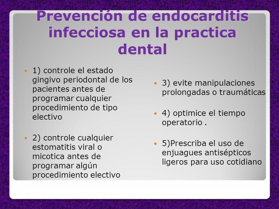 Prevención de endocarditis infecciosa en la practica dental 1) controle el estado gingivo periodontal de los pacientes antes de programar cualquier pr
