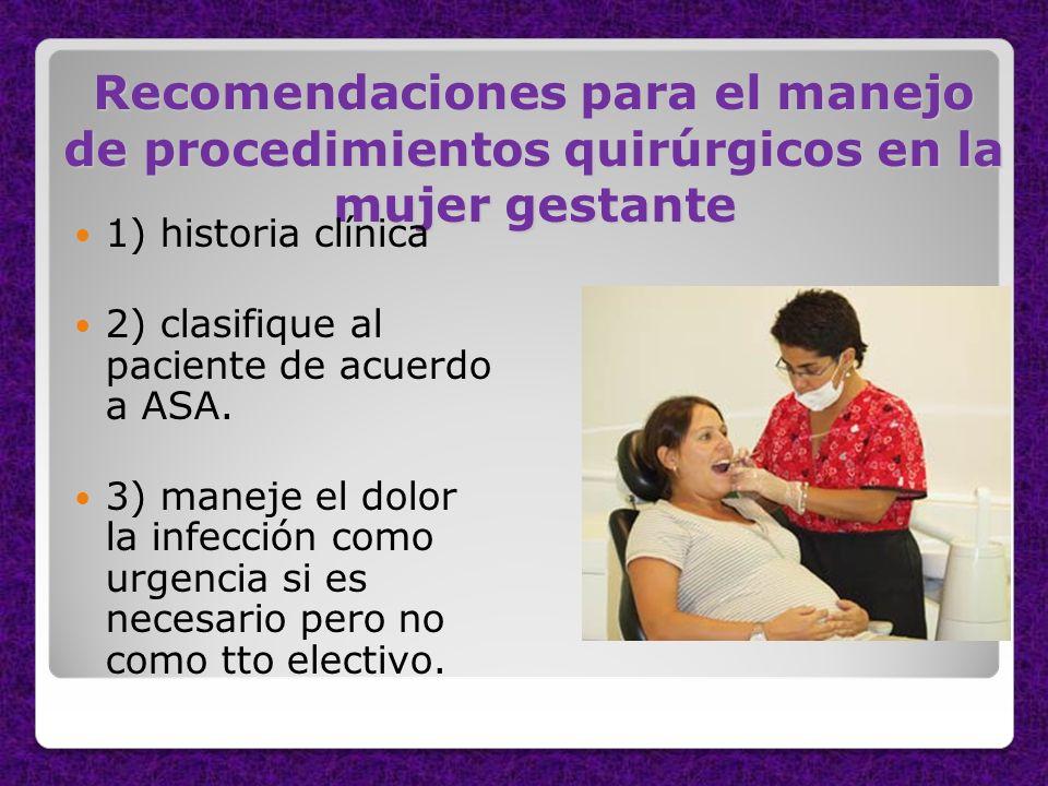 Recomendaciones para el manejo de procedimientos quirúrgicos en la mujer gestante 1) historia clínica 2) clasifique al paciente de acuerdo a ASA. 3) m