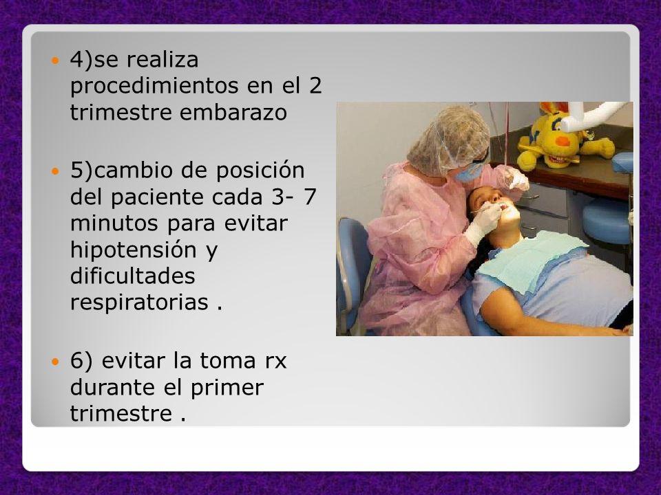 4)se realiza procedimientos en el 2 trimestre embarazo 5)cambio de posición del paciente cada 3- 7 minutos para evitar hipotensión y dificultades resp