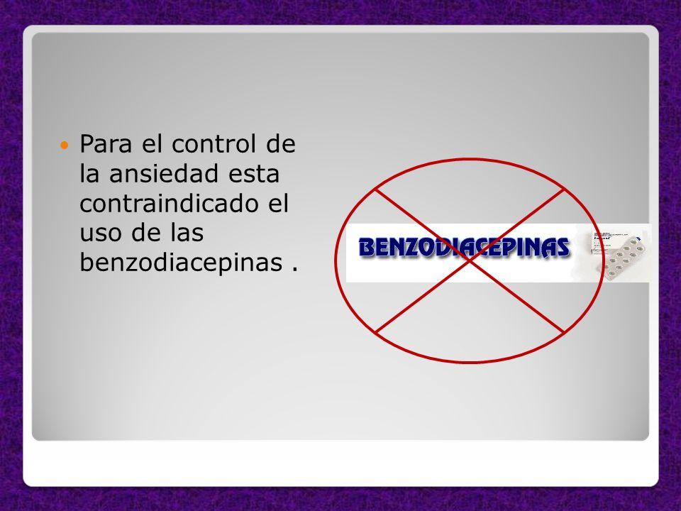 Para el control de la ansiedad esta contraindicado el uso de las benzodiacepinas.